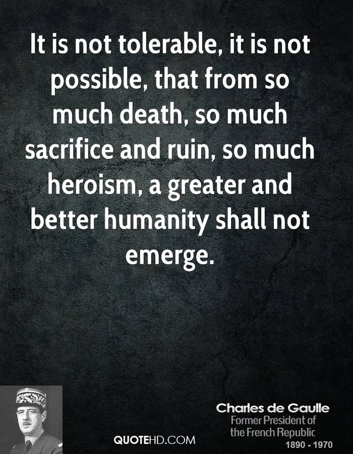 It is not tolerable, it is not possible, that from so much death, so much sacrifice and ruin, so much heroism, a greater and better humanity shall not emerge.