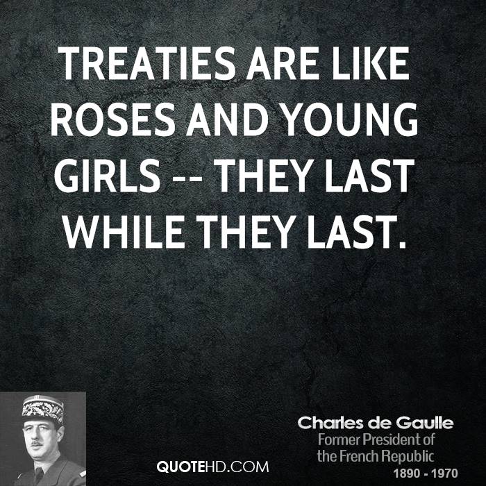 Treaties are like roses and young girls -- they last while they last.