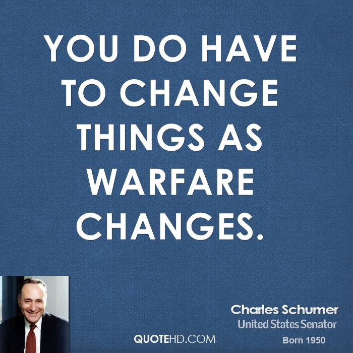 You do have to change things as warfare changes.
