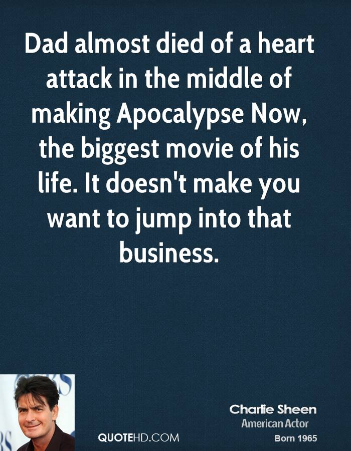 Dad almost died of a heart attack in the middle of making Apocalypse Now, the biggest movie of his life. It doesn't make you want to jump into that business.