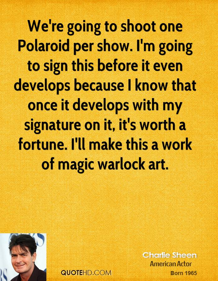 We're going to shoot one Polaroid per show. I'm going to sign this before it even develops because I know that once it develops with my signature on it, it's worth a fortune. I'll make this a work of magic warlock art.