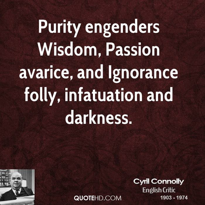 Purity engenders Wisdom, Passion avarice, and Ignorance folly, infatuation and darkness.