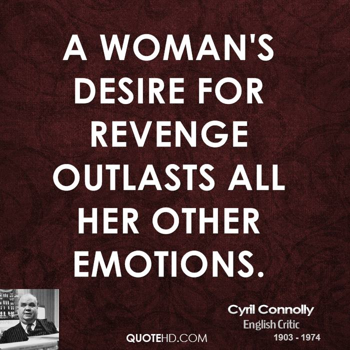 A woman's desire for revenge outlasts all her other emotions.