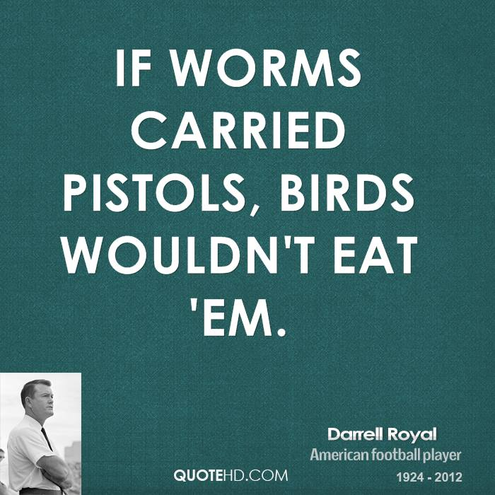 If worms carried pistols, birds wouldn't eat 'em.
