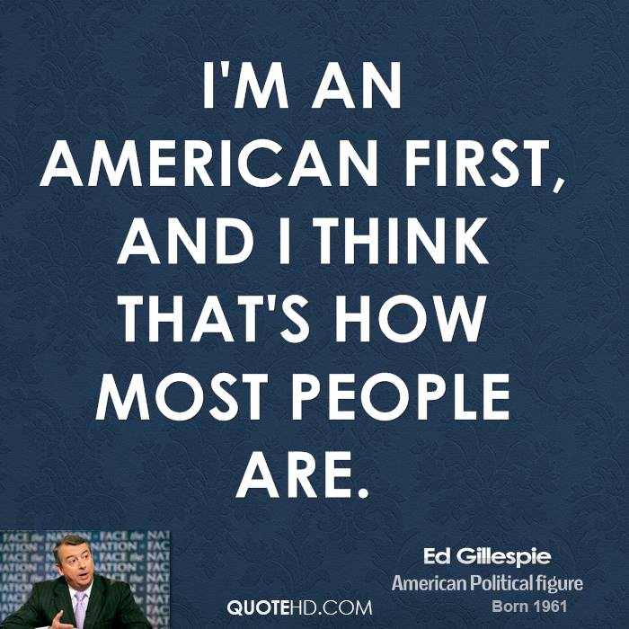 an American first  and I think that s how most people are Im American