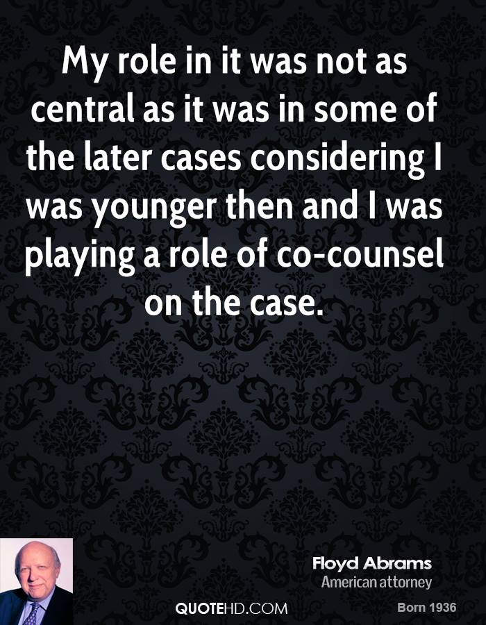 My role in it was not as central as it was in some of the later cases considering I was younger then and I was playing a role of co-counsel on the case.