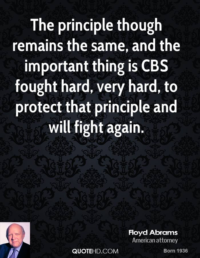 The principle though remains the same, and the important thing is CBS fought hard, very hard, to protect that principle and will fight again.