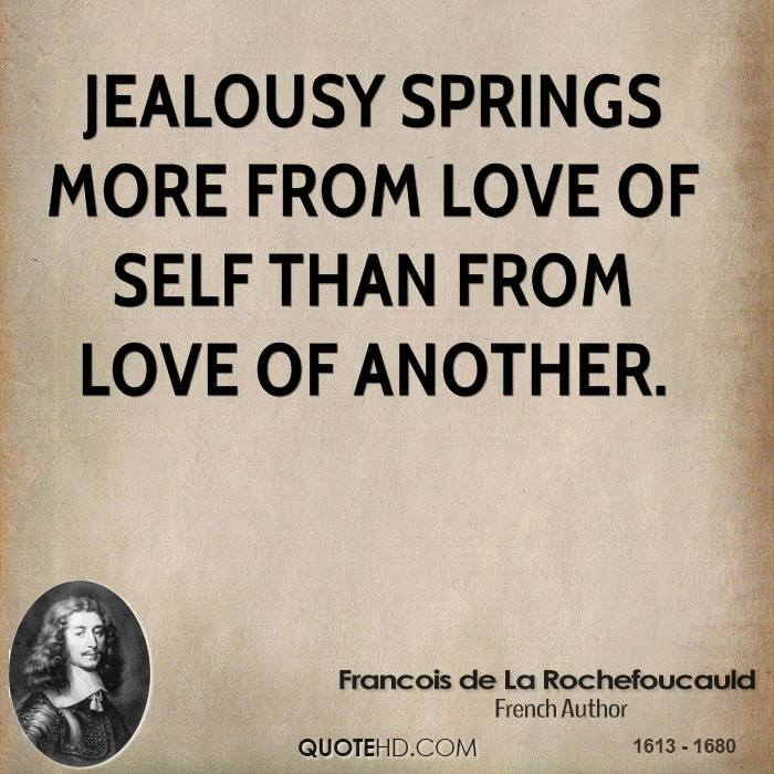 Jealousy springs more from love of self than from love of another.