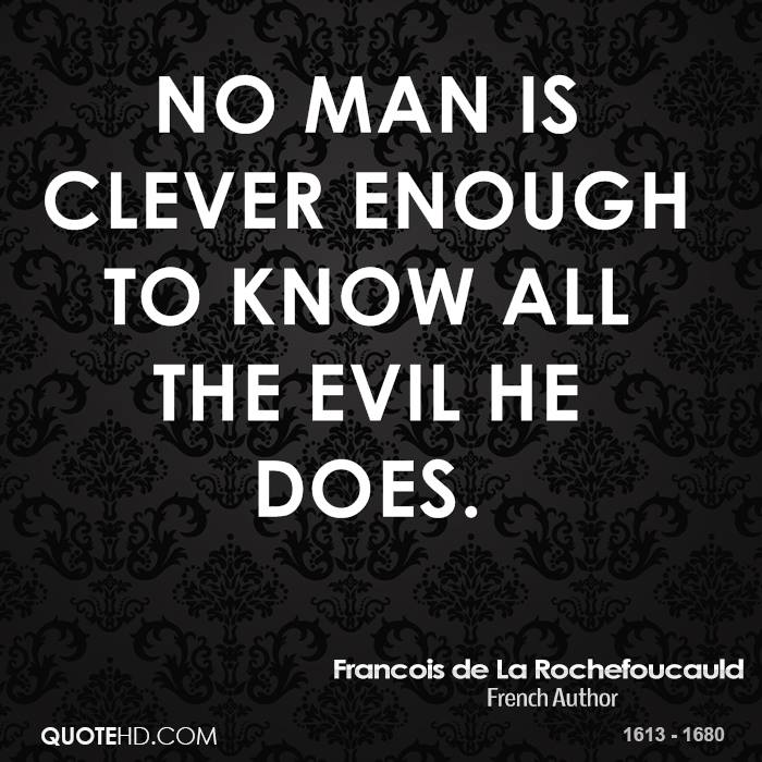 No man is clever enough to know all the evil he does.