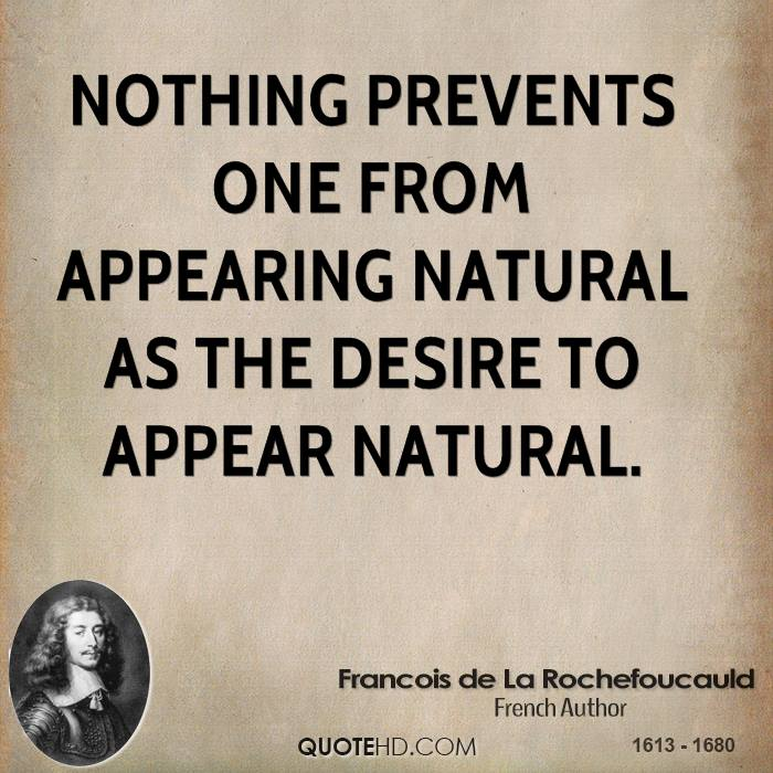 Nothing prevents one from appearing natural as the desire to appear natural.