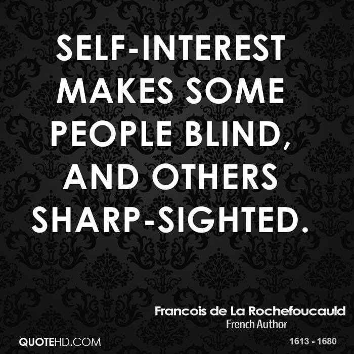Self-interest makes some people blind, and others sharp-sighted.