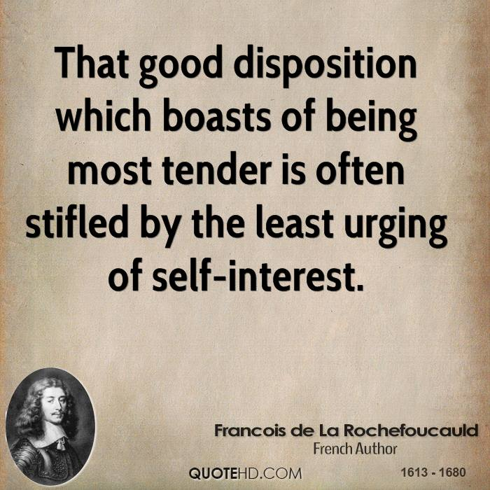 That good disposition which boasts of being most tender is often stifled by the least urging of self-interest.