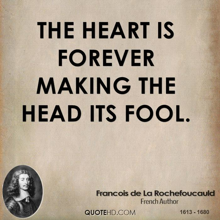The heart is forever making the head its fool.