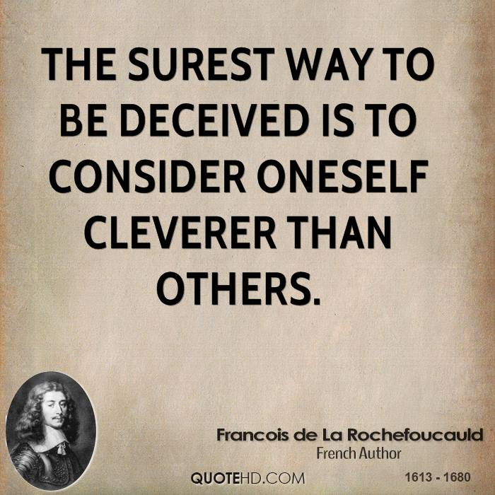 The surest way to be deceived is to consider oneself cleverer than others.