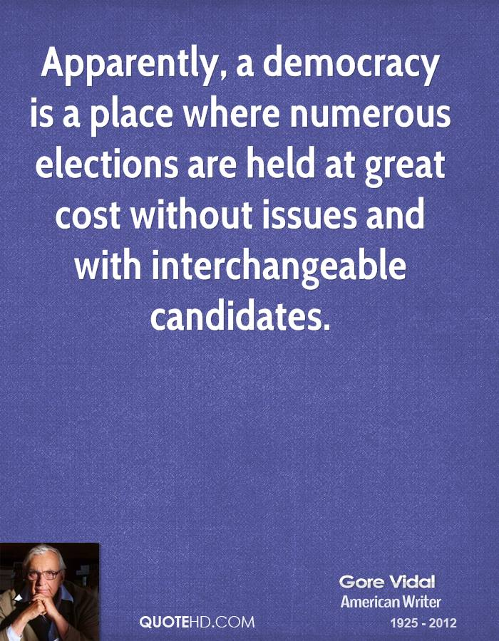 Apparently, a democracy is a place where numerous elections are held at great cost without issues and with interchangeable candidates.