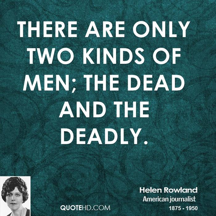 There are only two kinds of men; the dead and the deadly.