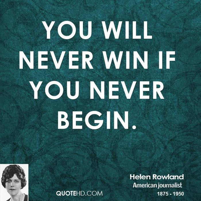 You will never win if you never begin.