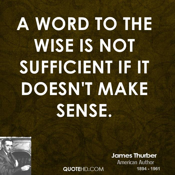A word to the wise is not sufficient if it doesn't make sense.
