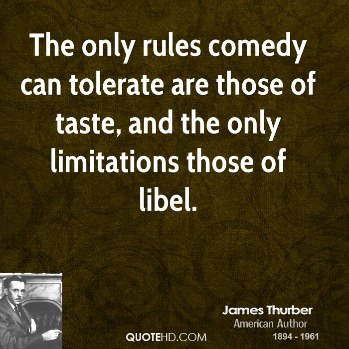 The only rules comedy can tolerate are those of taste, and the only limitations those of libel.