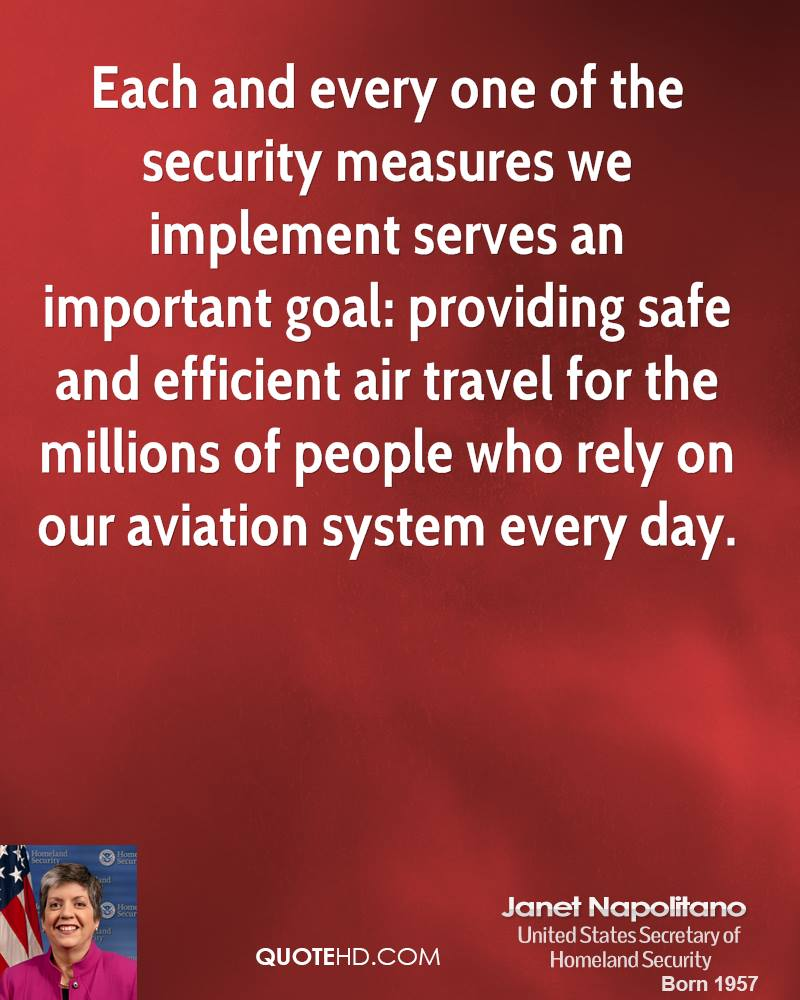 Each and every one of the security measures we implement serves an important goal: providing safe and efficient air travel for the millions of people who rely on our aviation system every day.