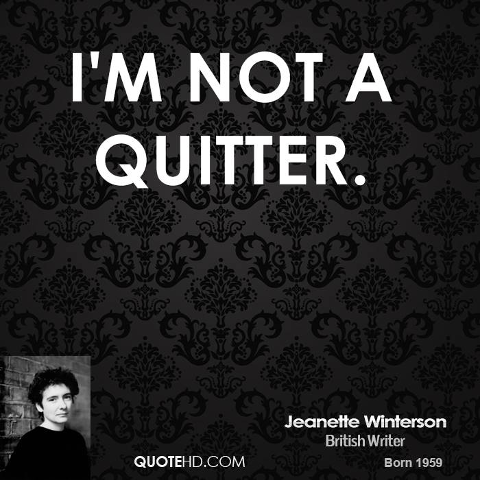I'm not a quitter.