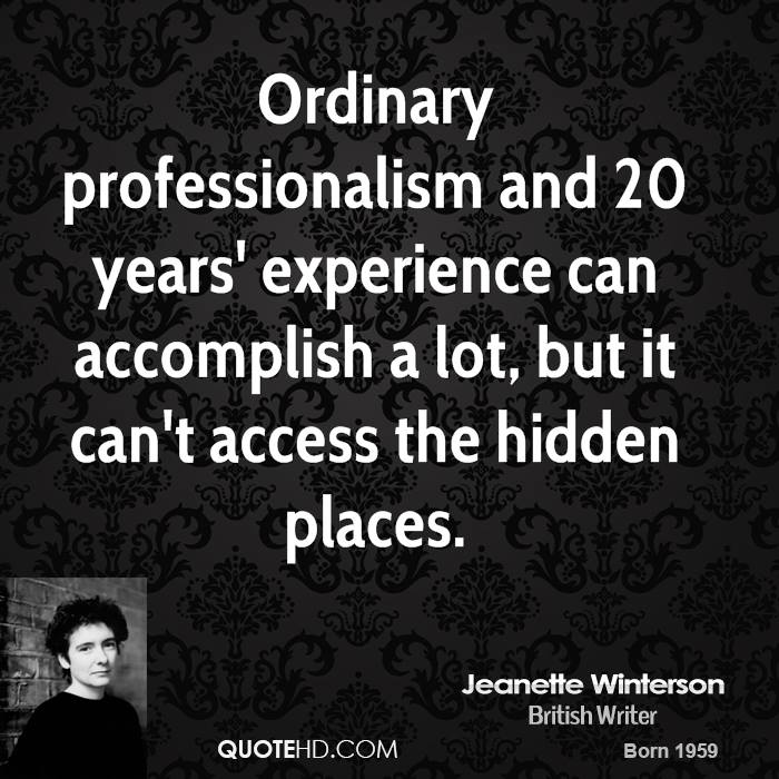 Ordinary professionalism and 20 years' experience can accomplish a lot, but it can't access the hidden places.