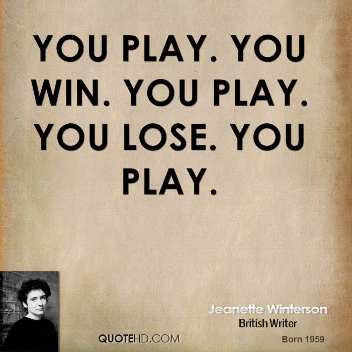 You play. You win. You play. You lose. You play.