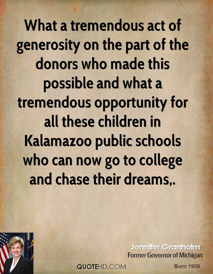 What a tremendous act of generosity on the part of the donors who made this possible and what a tremendous opportunity for all these children in Kalamazoo public schools who can now go to college and chase their dreams.