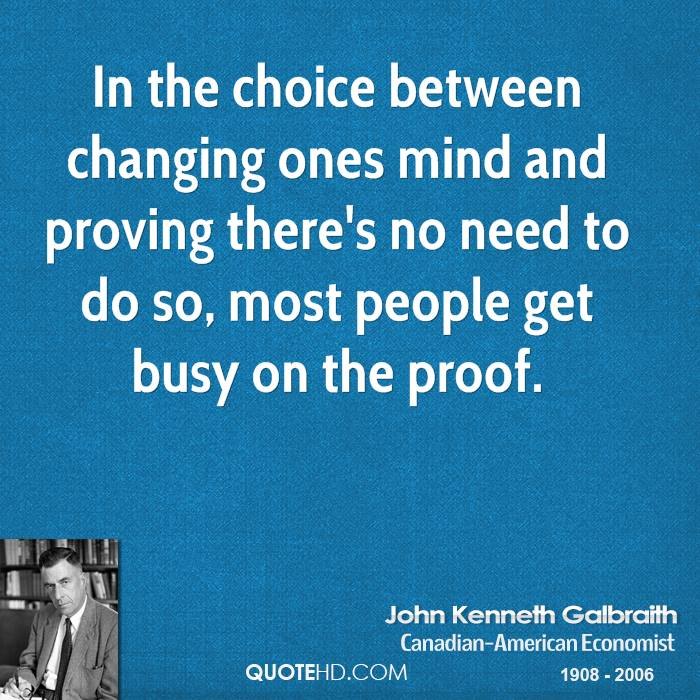 In the choice between changing ones mind and proving there's no need to do so, most people get busy on the proof.