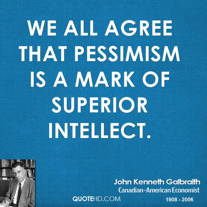 We all agree that pessimism is a mark of superior intellect.