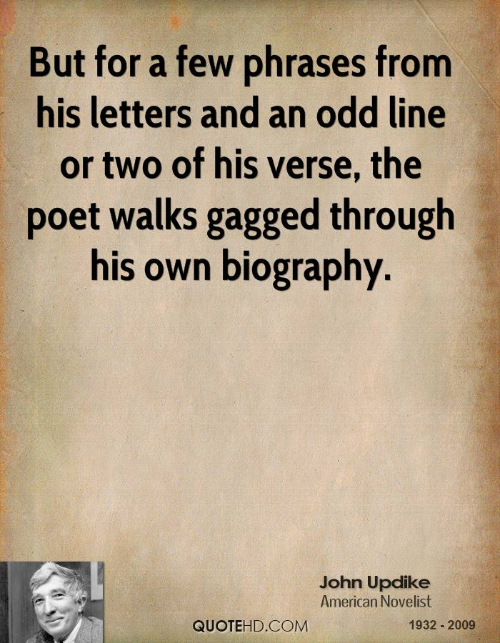But for a few phrases from his letters and an odd line or two of his verse, the poet walks gagged through his own biography.