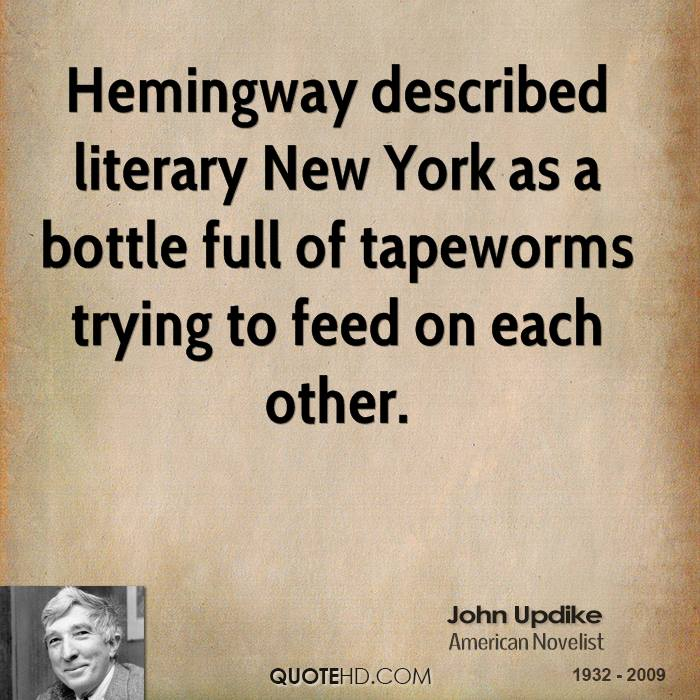 Hemingway described literary New York as a bottle full of tapeworms trying to feed on each other.