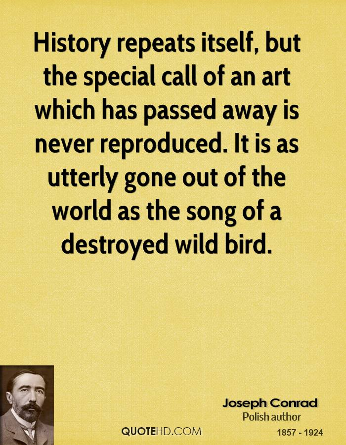 History repeats itself, but the special call of an art which has passed away is never reproduced. It is as utterly gone out of the world as the song of a destroyed wild bird.