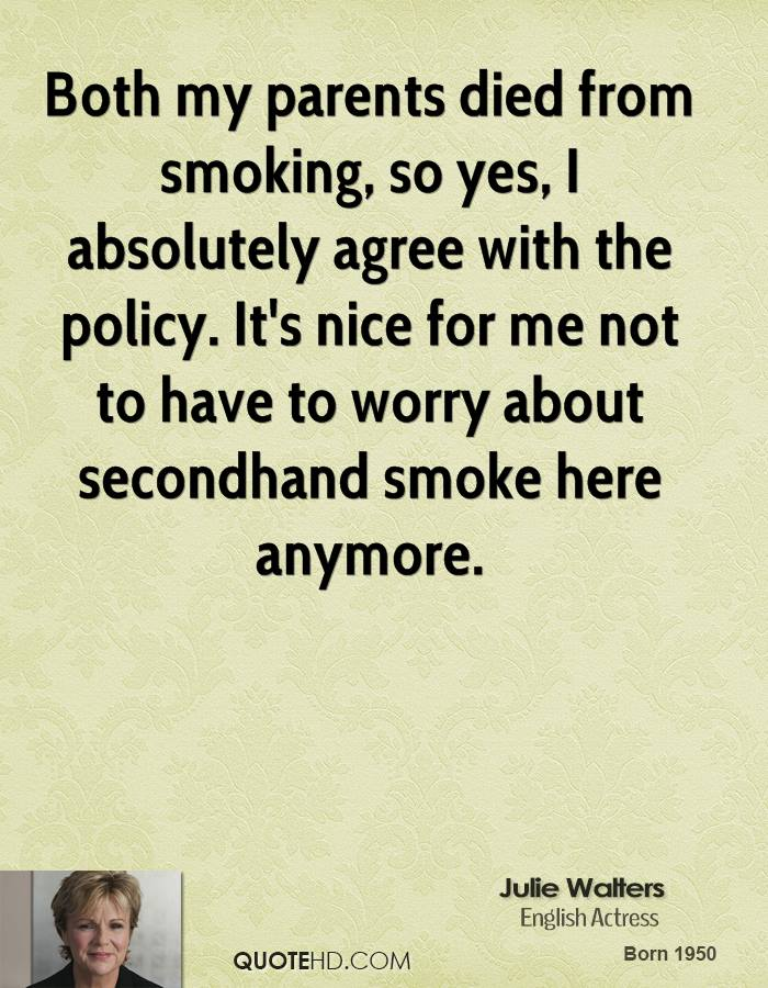 Both my parents died from smoking, so yes, I absolutely agree with the policy. It's nice for me not to have to worry about secondhand smoke here anymore.