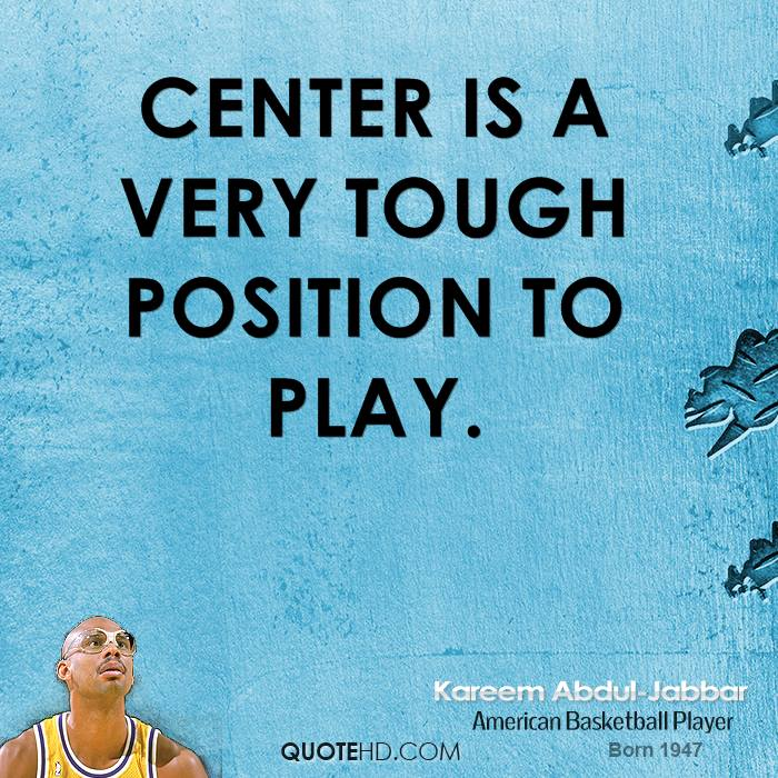 Center is a very tough position to play.