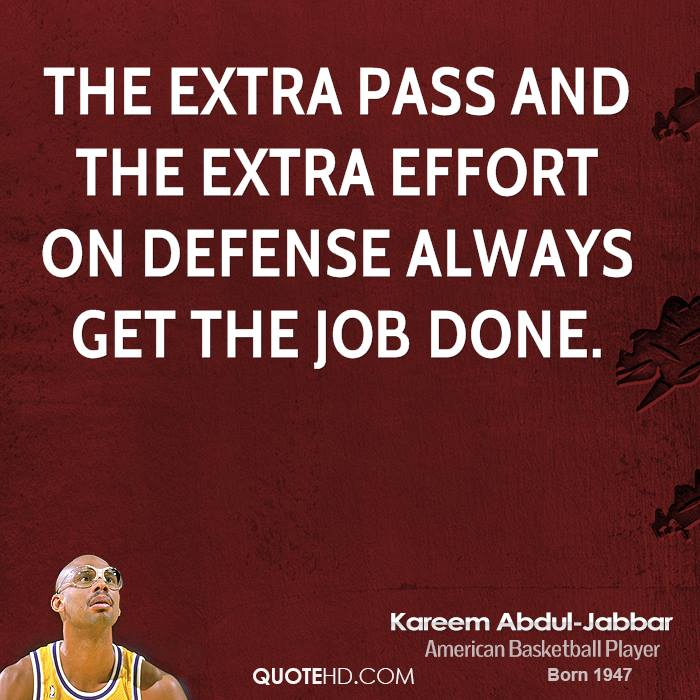 The extra pass and the extra effort on defense always get the job done.