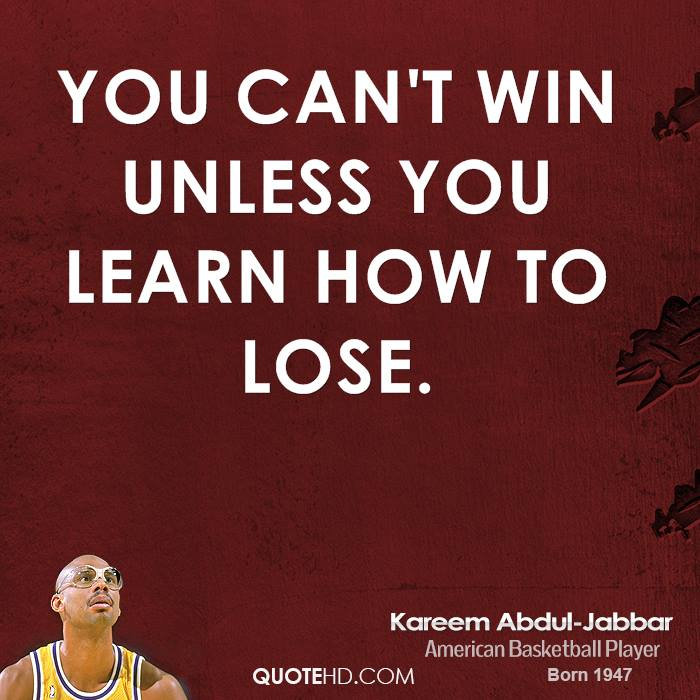 You can't win unless you learn how to lose.