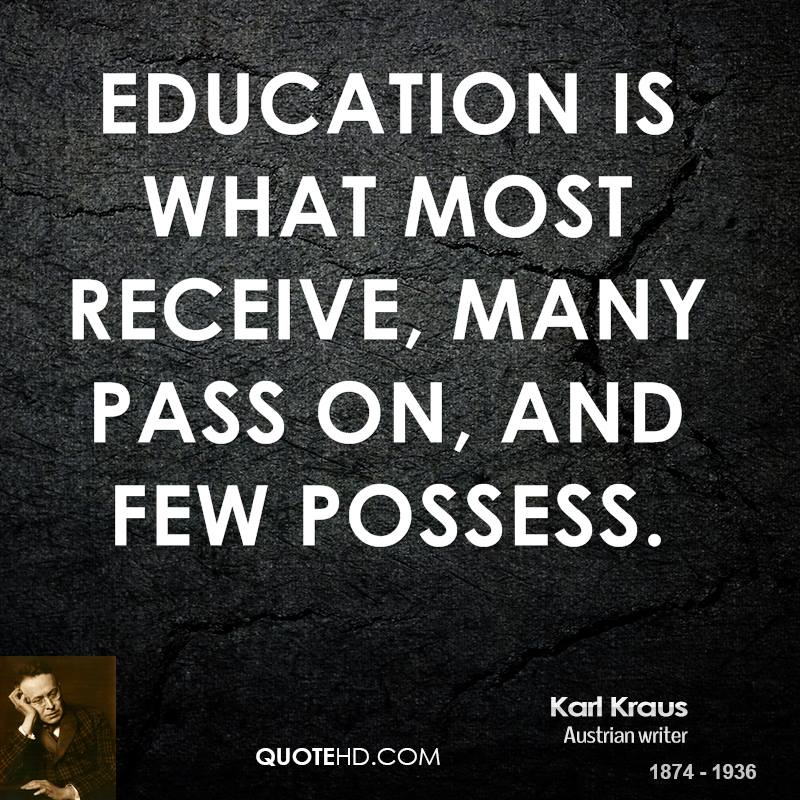 Education is what most receive, many pass on, and few possess.