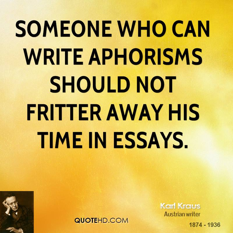 essays and aphorisms quotes Write essay my son virat kohli vs faulkner argumentative essays uicontrol callback argument essay 2008 ap bio essay claude frollo analysis essay crise 16 mai 1877.