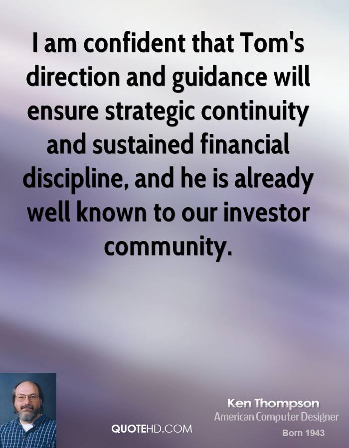 I am confident that Tom's direction and guidance will ensure strategic continuity and sustained financial discipline, and he is already well known to our investor community.