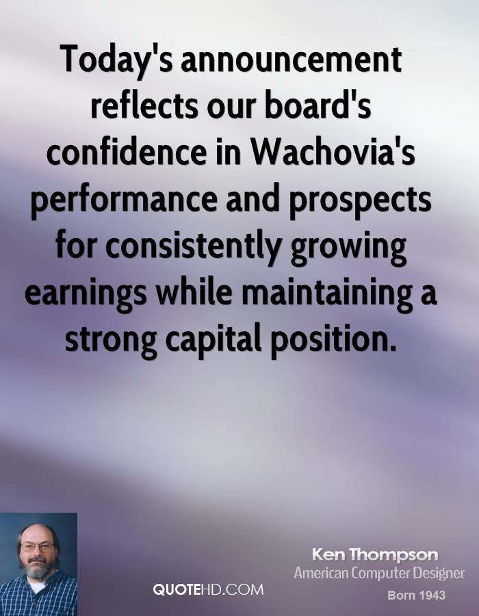 Today's announcement reflects our board's confidence in Wachovia's performance and prospects for consistently growing earnings while maintaining a strong capital position.