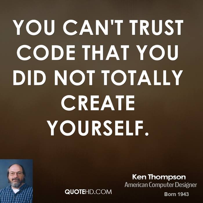 You can't trust code that you did not totally create yourself.