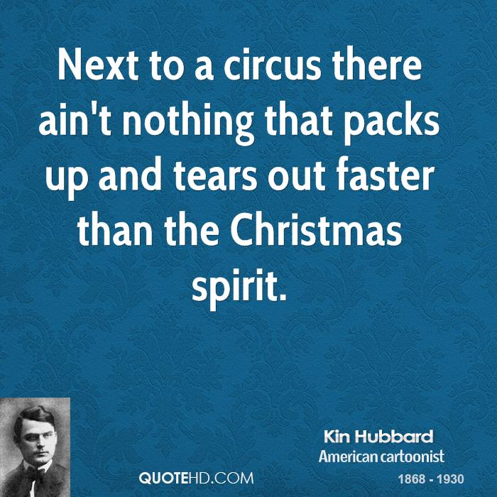 Next to a circus there ain't nothing that packs up and tears out faster than the Christmas spirit.