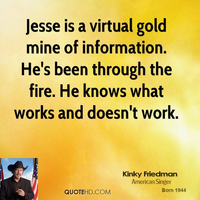 Jesse is a virtual gold mine of information. He's been through the fire. He knows what works and doesn't work.