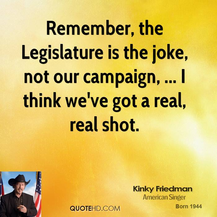Remember, the Legislature is the joke, not our campaign, ... I think we've got a real, real shot.