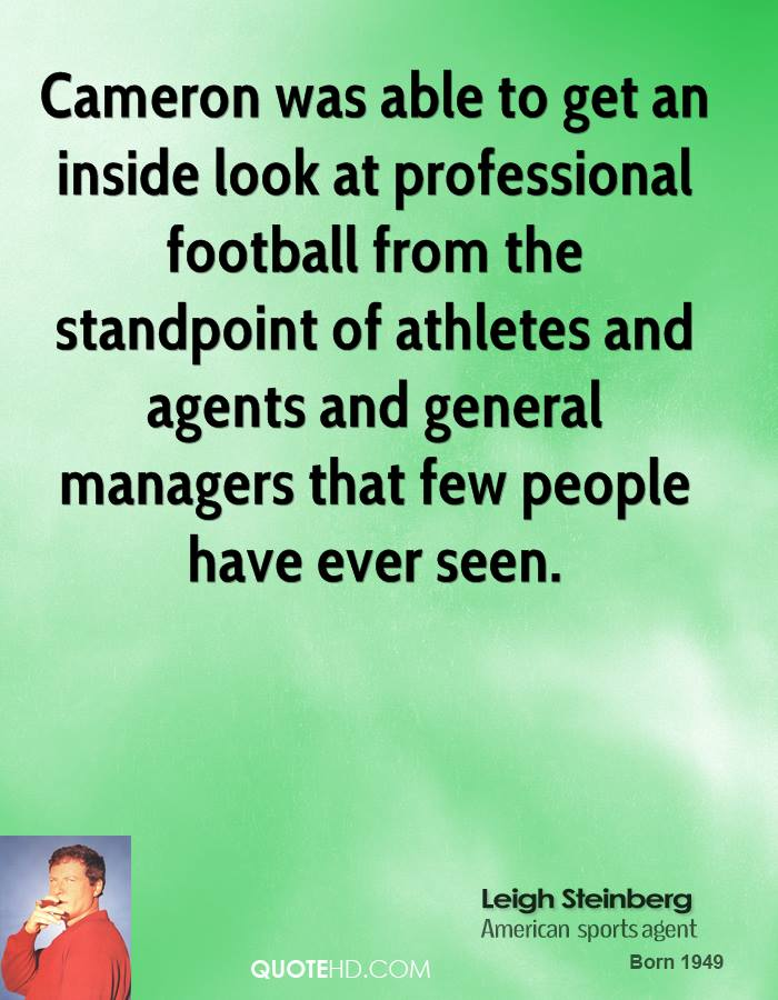 Cameron was able to get an inside look at professional football from the standpoint of athletes and agents and general managers that few people have ever seen.