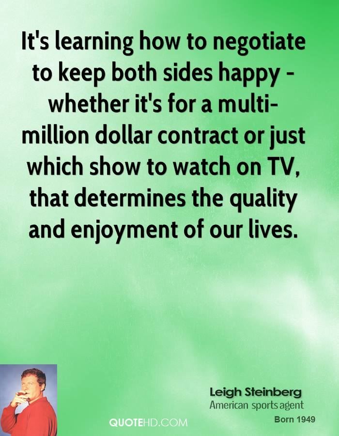It's learning how to negotiate to keep both sides happy - whether it's for a multi-million dollar contract or just which show to watch on TV, that determines the quality and enjoyment of our lives.