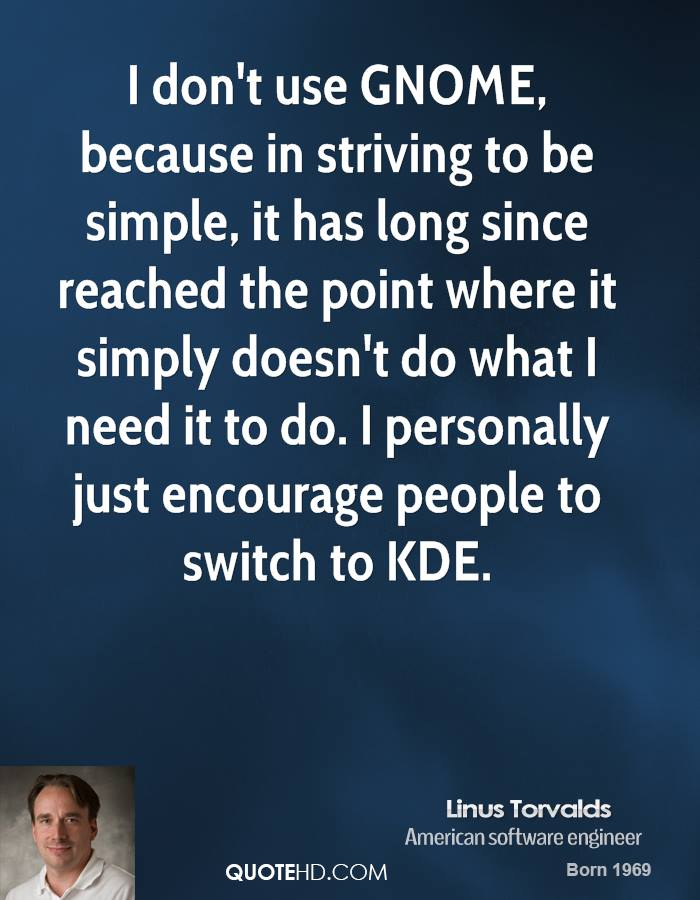 I don't use GNOME, because in striving to be simple, it has long since reached the point where it simply doesn't do what I need it to do. I personally just encourage people to switch to KDE.