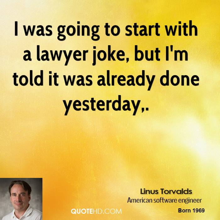 I was going to start with a lawyer joke, but I'm told it was already done yesterday.