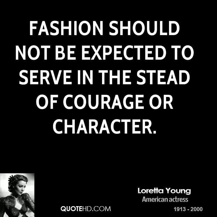 Fashion should not be expected to serve in the stead of courage or character.